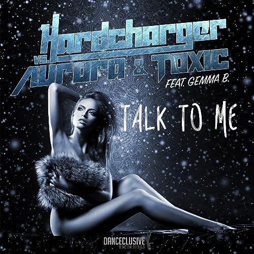 Hardcharger Vs. Aurora & Toxic feat. Gemma B. - Talk To Me