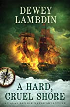 A Hard, Cruel Shore: An Alan Lewrie Naval Adventure (Alan Lewrie Naval Adventures Book 22)