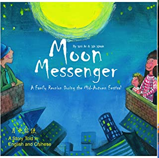 Moon Messenger: A Family Reunion During the Mid-Autumn Festival - A Story Told in English and Chinese