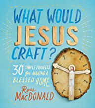 What Would Jesus Craft?: 30 Simple Projects for Making a Blessed Home (English Edition)