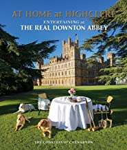 At Home at Highclere: Entertaining at The Real Downton Abbey