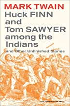Huck Finn and Tom Sawyer among the Indians: And Other Unfinished Stories (Mark Twain Library Book 7)