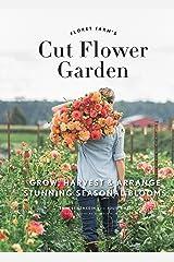 Floret Farm's Cut Flower Garden: Grow, Harvest, and Arrange Stunning Seasonal Blooms Kindle Edition