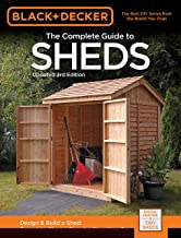 Black & Decker The Complete Guide to Sheds, 3rd Edition: Design & Build a Shed: – Complete Plans – Step-by-Step How-To (Black & Decker Complete Guide) PDF
