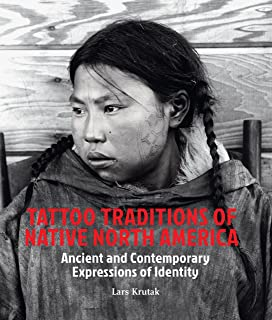Tattoo Traditions of Native North America: Ancient and Contemporary Expressions of Identity