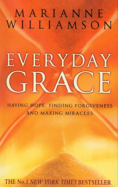 Everyday Grace: Having Hope, Finding Forgiveness And Making Miracles (English Edition)