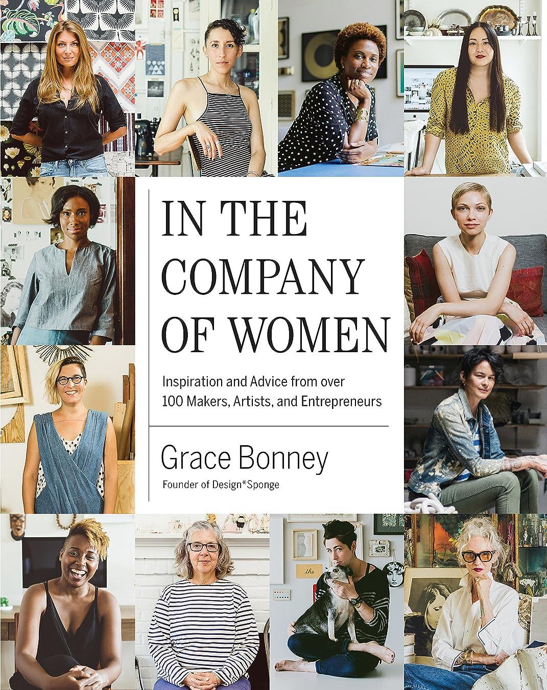インタフェース好奇心盛飛ぶIn the Company of Women: Inspiration and Advice from over 100 Makers, Artists, and Entrepreneurs (English Edition)