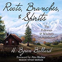 Roots, Branches & Spirits: The Folkways & Witchery of Appalachia