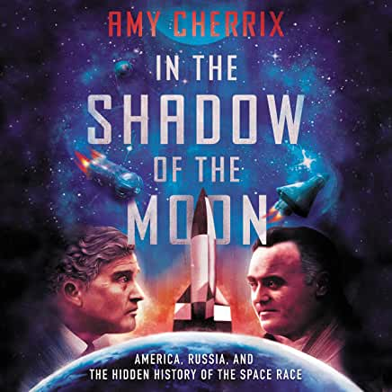 In the shadow of the moon: America, Russia, and the hidden history of the space race / Amy Cherrix. cover