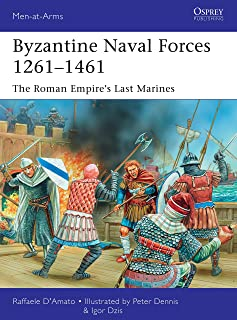 Byzantine Naval Forces 1261–1461: The Roman Empire's Last Marines (Men-at-Arms Book 502)