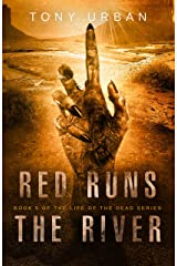 Red Runs the River: A Zombie Apocalypse Thriller (Life of the Dead Book 5) Kindle Edition