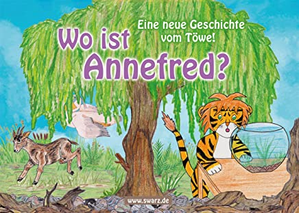 Wo ist Annefred?: Eine neue Geschichte vom Töwe!