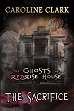 The Sacrifice: Ghosts and Haunted Houses (The Ghosts of RedRise House Book 1)