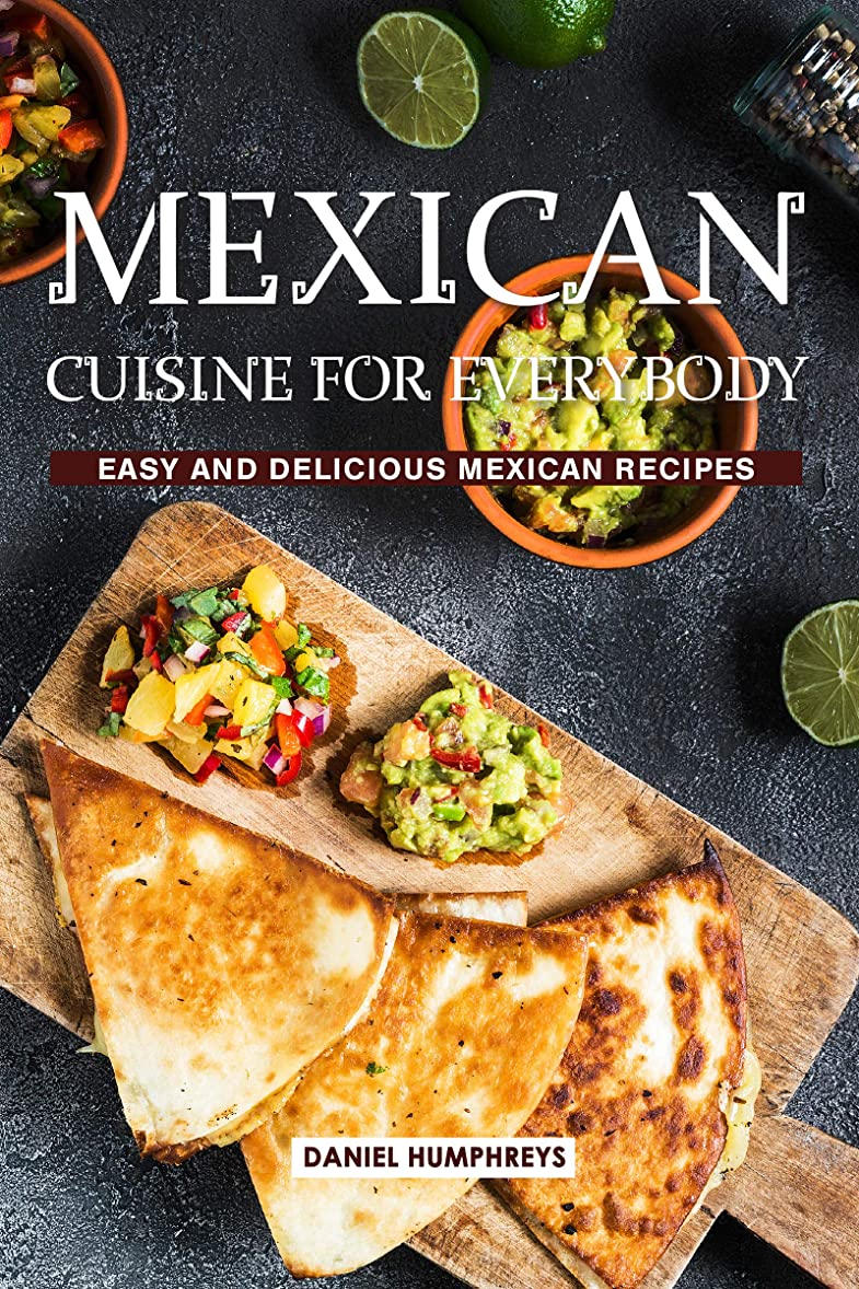 虹音声エジプト人Mexican Cuisine for Everybody: Easy and Delicious Mexican Recipes (English Edition)