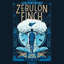 The Death and Life of Zebulon Finch, Volume 2: Empire Decayed