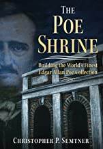 The Poe Shrine: Building the World's Finest Edgar Allen Poe Collection