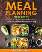 Meal Planning for Beginners: The Healthy Meal Prep Cookbook with 80+ Quick and Easy Recipes, Weekly Plans and  Ready-to-Go Meals