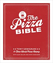 The Pizza Bible: The World's Favorite Pizza Styles, from Neapolitan, Deep-Dish, Wood-Fired, Sicilian, Calzones and Focaccia to New York, New Haven, Detroit, and More