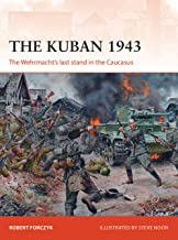The Kuban 1943: The Wehrmacht's last stand in the Caucasus (Campaign Book 318) (English Edition)