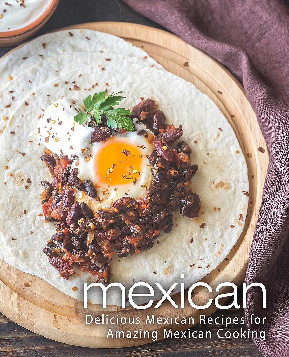 おもちゃ暗黙メイトMexican: Delicious Mexican Recipes for Amazing Mexican Cooking (2nd Edition) (English Edition)