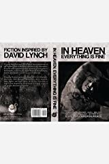 In Heaven, Everything Is Fine: Fiction Inspired by David Lynch Kindle Edition