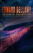EDWARD BELLAMY Ultimate Collection: 20 Dystopian Classics, Sci-Fi Series, Novels & Short Stories: Looking Backward, Equality, Dr. Heidenhoff's Process, ... World, With The Eyes Shut, The Cold Snap…