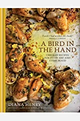 A Bird in the Hand: Chicken recipes for every day and every mood Kindle Edition