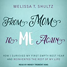 From Mom to Me Again: How I Survived My First Empty-Nest Year and Reinvented the Rest of My Life