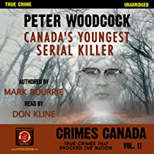 Peter Woodcock: Canada's Youngest Serial Killer: Crimes Canada: True Crimes That Shocked the Nation, Book 11