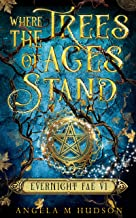 Where the Trees of Ages Stand (Evernight Fae Book 6)