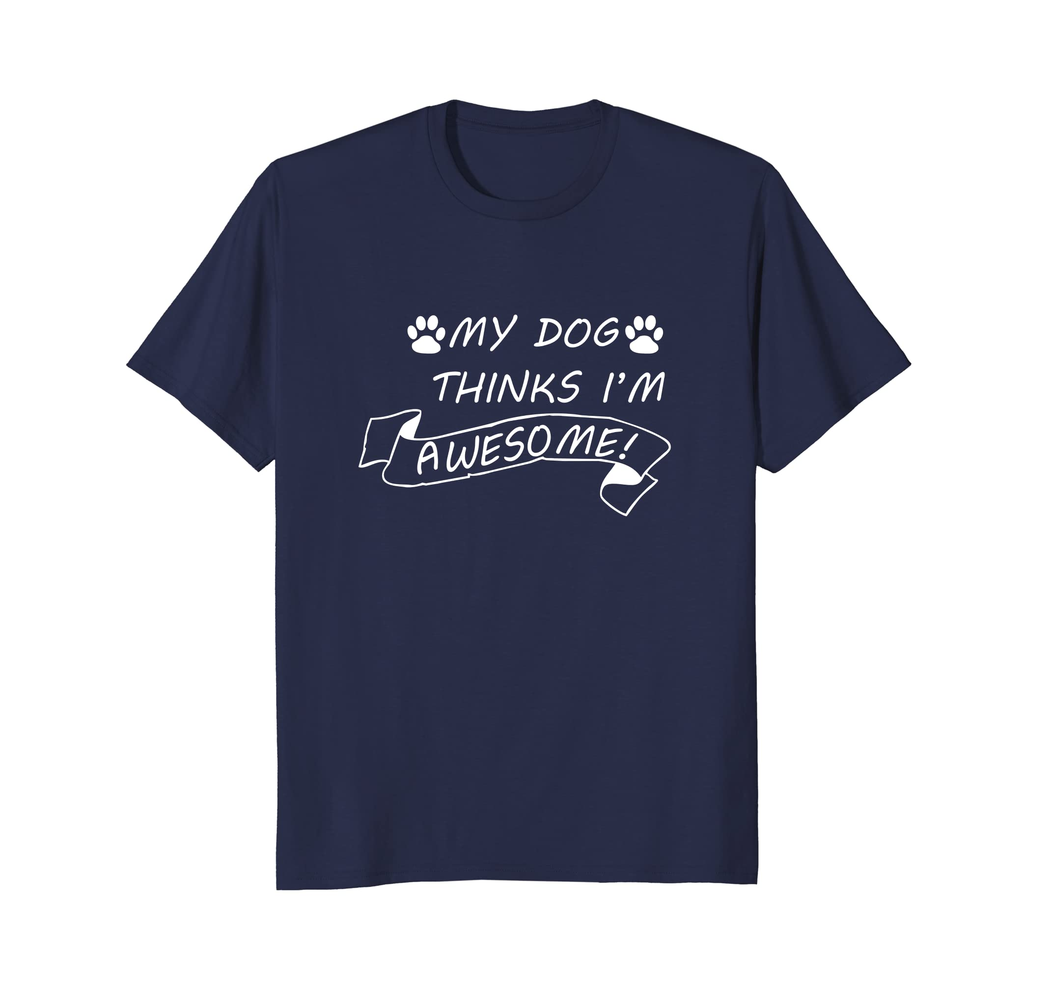 My Dog Thinks I'm Awesome Funny Dog T-Shirt Men Women Kids-AZP