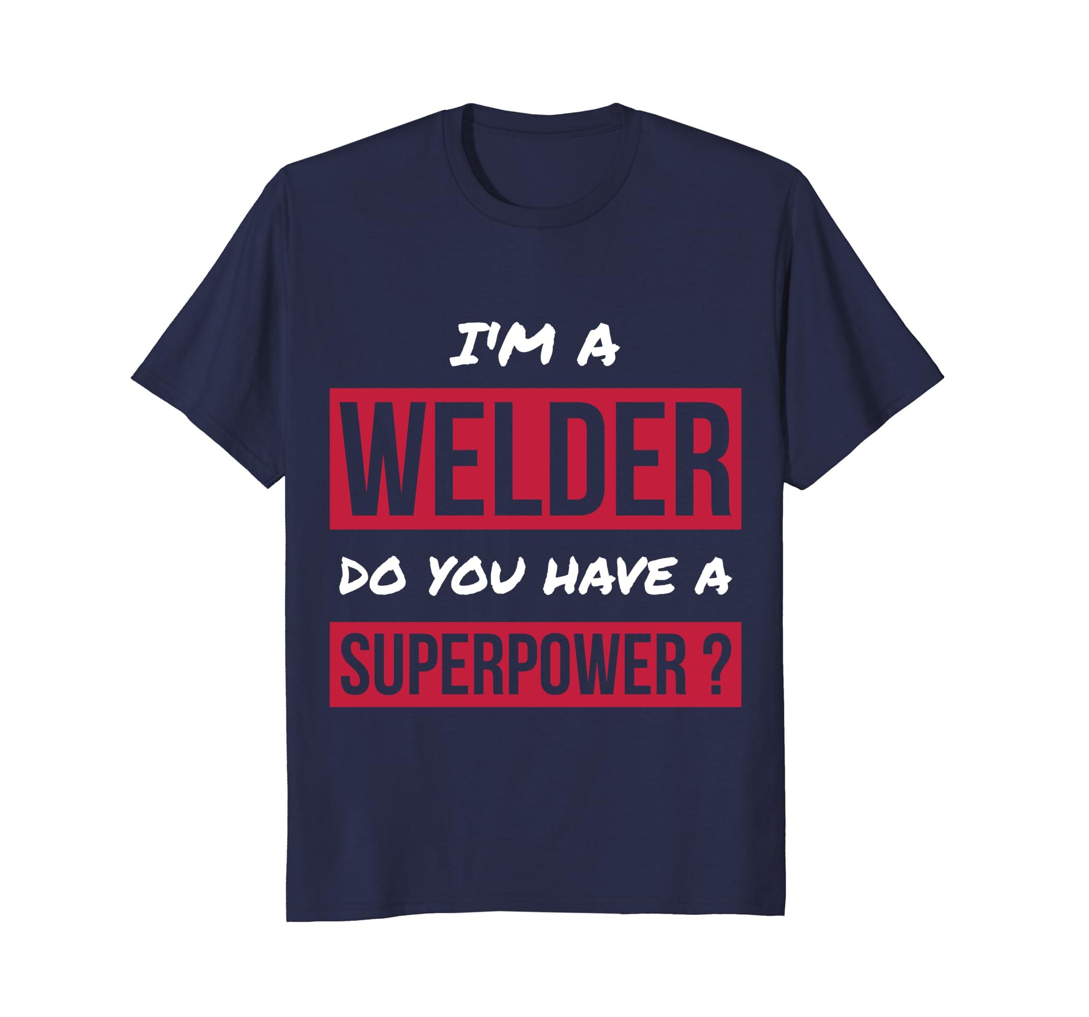 I'm A Welder Do You Have A Superpower T Shirt Gift Women Men-anz