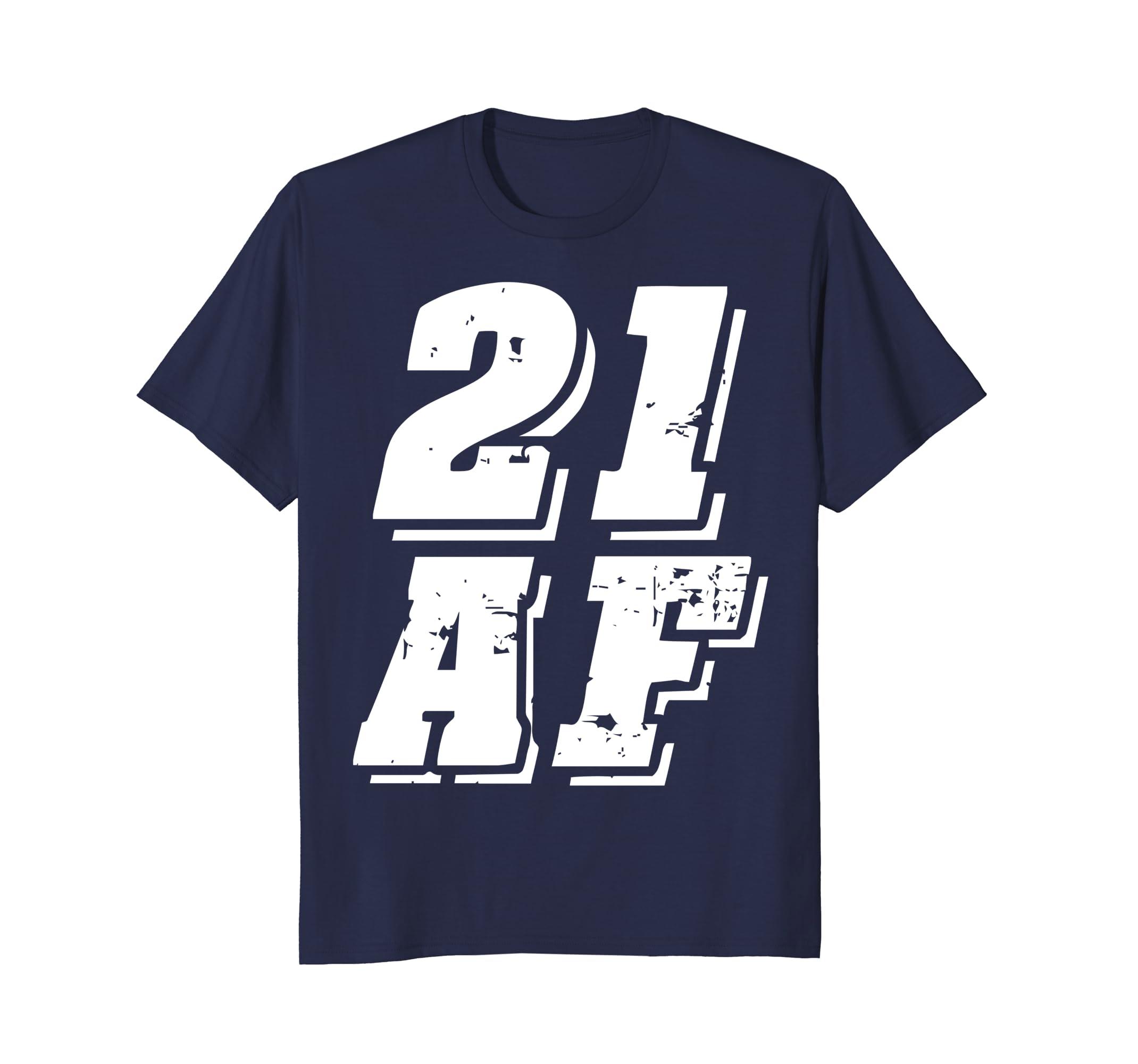 21 AF T-Shirt Funny 21st Birthday Gift Idea Tee Shirt-alottee gift