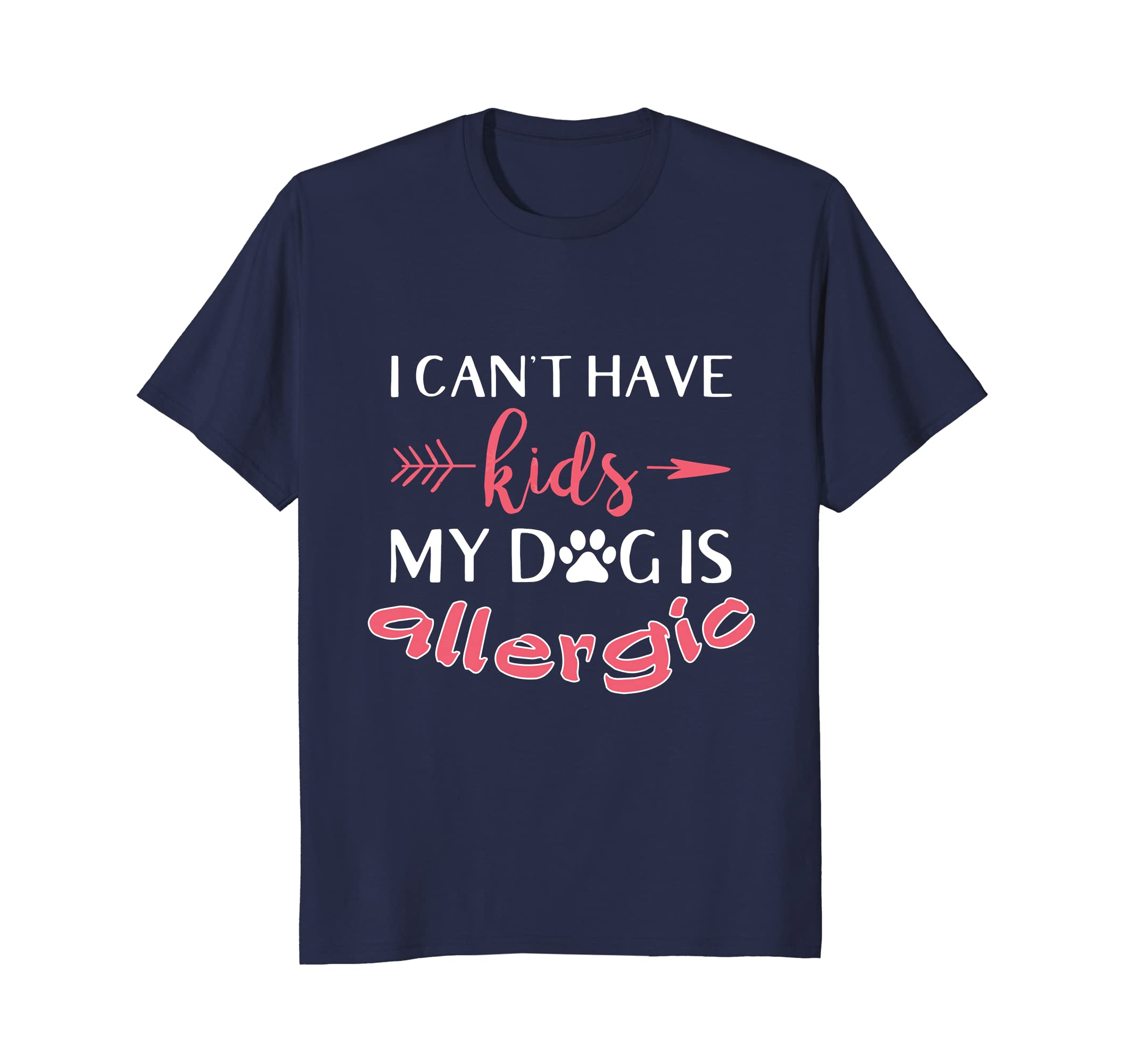 I Can't Have Kids My Dog Is Allergic Funny Pet Gift T-Shirt-AZP