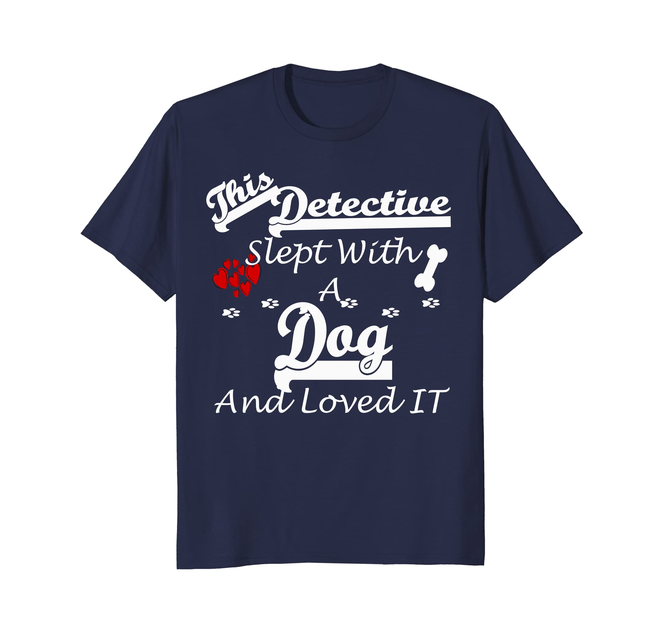Detective Slept With A Dog and Loved It Funny Tshirt-AZP