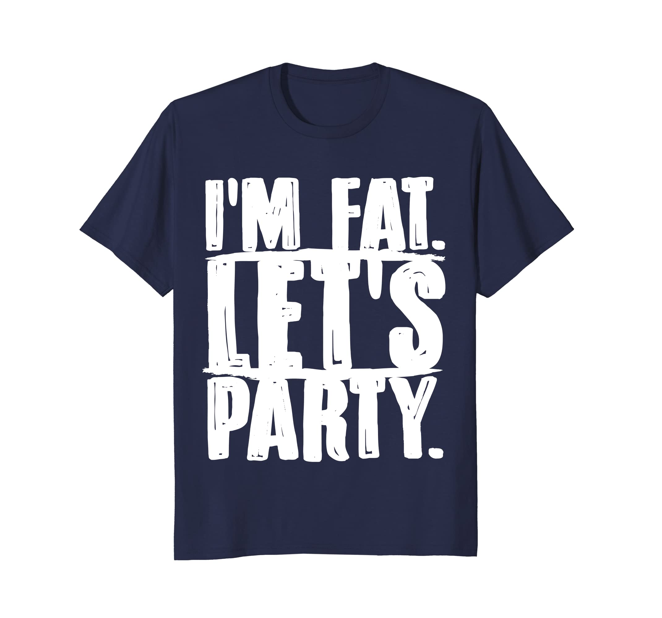 Im Fat Lets Party T-shirt Funny Drinking Tee-alottee gift