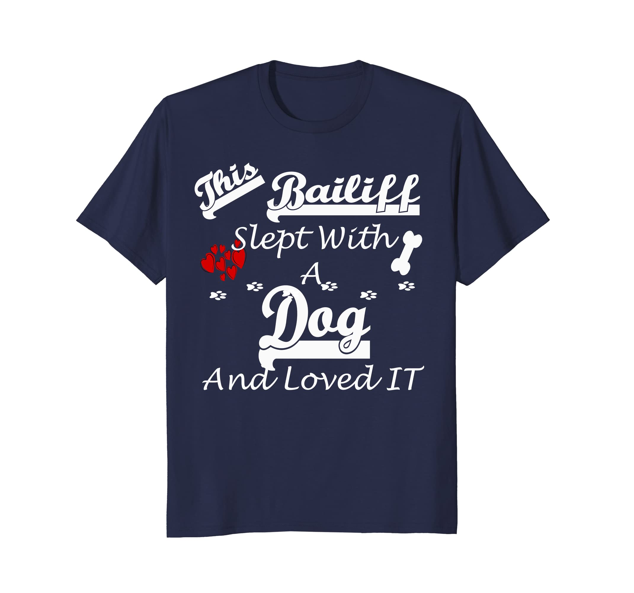 Bailiff Slept With A Dog and Loved It Funny Tshirt-AZP