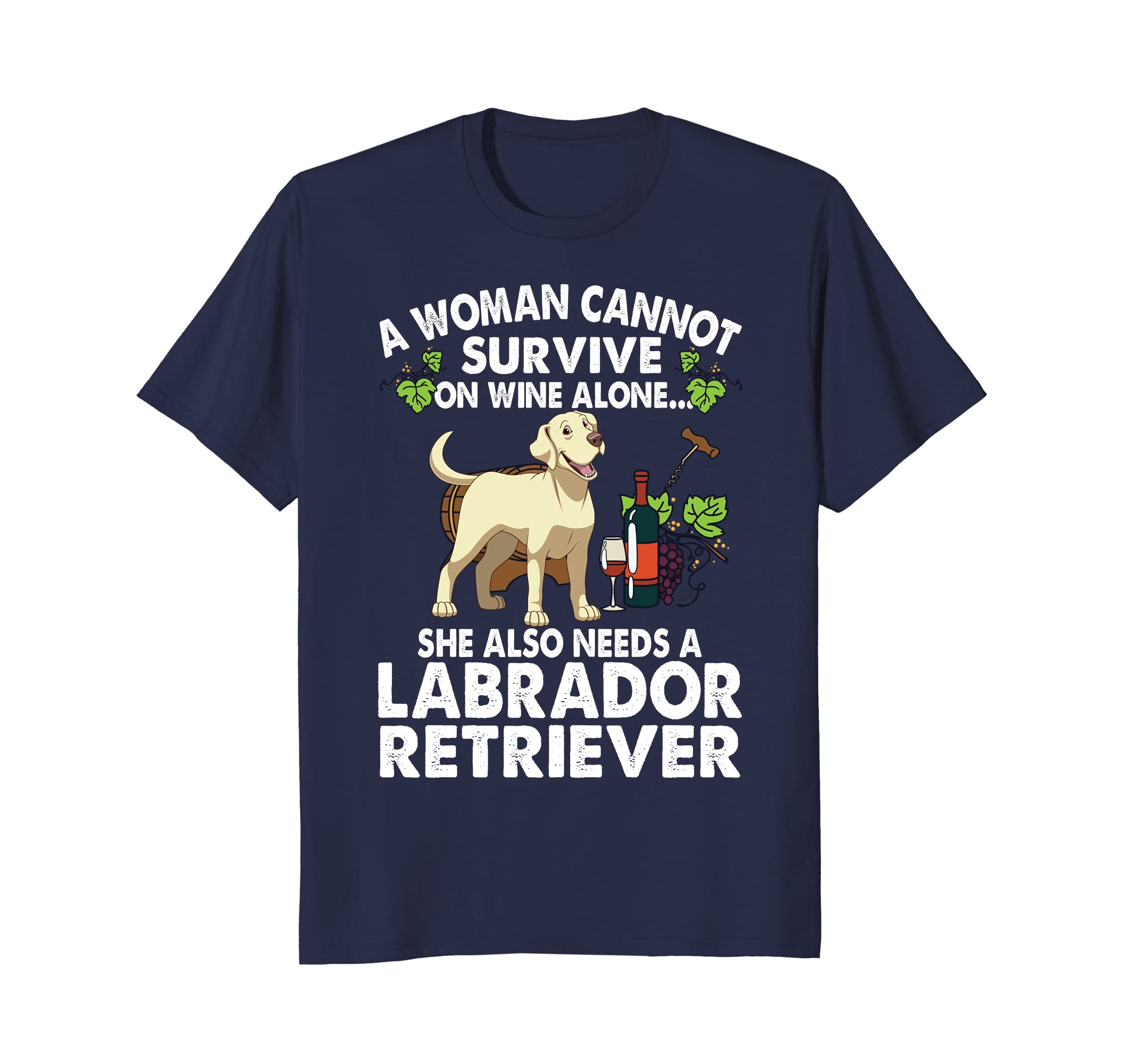 A Woman Cannot Survive On Wine Alone – Funny Lab Dog T-shirt-Awarplus