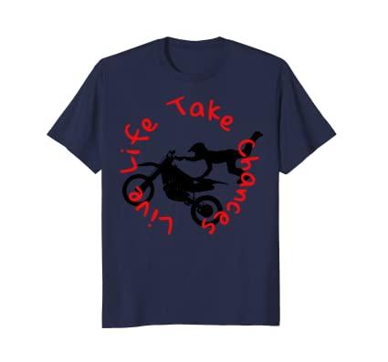 Live Life Take Chances dirt motorbike stunt lifetyle t-shirt