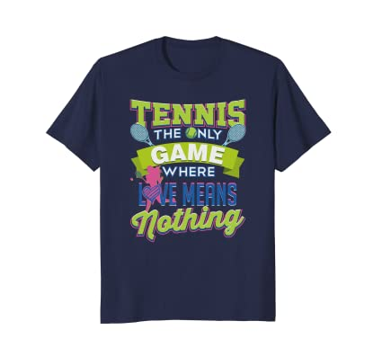 Tennis The Only Game Where Love Means Nothing funny t-shirt