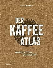 Der Kaffeeatlas: Die ganze Welt des Spitzenkaffees (Hallwag Getränke-Atlanten) (German Edition)