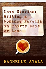 Love Stories: Writing a Romance Novella in Thirty Days or Less: A Romance In A Month How-To Book Kindle Edition