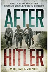 After Hitler: The Last Days of the Second World War in Europe Kindle Edition