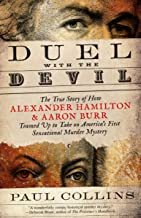 Duel with the Devil: The True Story of How Alexander Hamilton and Aaron Burr Teamed Up to Take on America's First Sensatio...