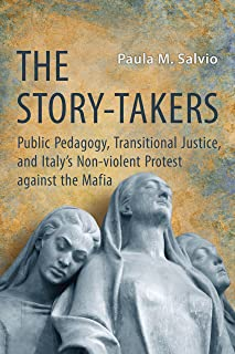The Story-Takers: Public Pedagogy, Transitional Justice, and Italy's Non-Violent Protest against the Mafia (Toronto Italian Studies)