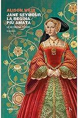 Jane Seymour. La regina più amata: Le sei regine Tudor Formato Kindle