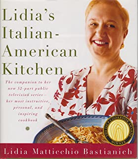 Lidia's Italian-American Kitchen: The Companion to her New 52-Part Public Television Series her most Instructive, Personal, and Inspiring Cookbook
