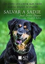 Salvar a Sadie: De cómo una perra que nadie quería inspiró al mundo (Spanish Edition)