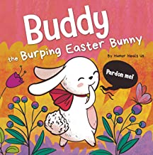 Buddy the Burping Easter Bunny: A Rhyming, Read Aloud Story Book, Perfect Easter Basket Gift for Boys and Girls (Farting A...