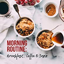 Morning Routine: Breakfast, Coffee & Jazz – 2019 Instrumental Smooth Jazz Music That You Need to Fully Enjoy Your Morning, Happy Vintage Styled Songs to Increase Your Vital Energy & Improve Your Mood for All Day